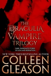 The Draculia Vampire Trilogy - Three Complete Novels of Vampire Romance plus Bonus Book ebook by Colleen Gleason