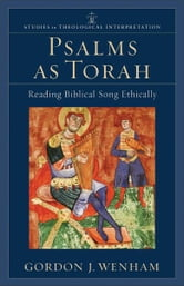 Psalms as Torah (Studies in Theological Interpretation) - Reading Biblical Song Ethically ebook by Gordon J. Wenham