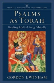 Psalms as Torah (Studies in Theological Interpretation) - Reading Biblical Song Ethically ebook by Gordon J. Wenham,Craig Bartholomew,Joel Green,Christopher Seitz