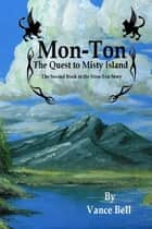 Mon-Ton: the Quest to Misty Island: The Second Book in the Mon-Ton Story ebook by Vance Bell
