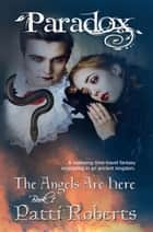 Paradox - The Angels Are Here - The Paradox Series, #1 ebook by Patti Roberts
