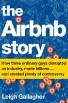 The Airbnb Story ebook by Leigh Gallagher