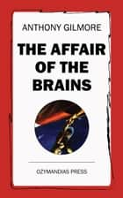 The Affair of the Brains ebook by Anthony Gilmore