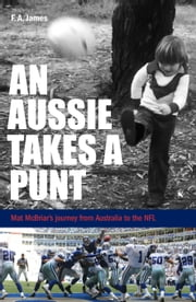 An Aussie Takes A Punt: Mat McBriar's journey from Australia to the NFL ebook by Forbes A James