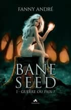 Guerre ou Paix ? - Bane Seed, T1 ebook by Fanny André