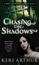 Chasing the Shadows - Number 3 in series ebook by Keri Arthur