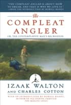 The Compleat Angler - Or, the Contemplative Man's Recreation (A Modern Library E-Book) ebook by Izaak Walton, Charles Cotton