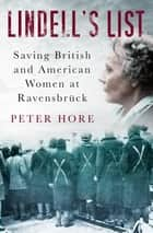 Lindell's List - Saving British and American Women at Ravensbrück ebook by Peter Hore