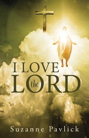 I Love the Lord ebook by Suzanne Pavlick