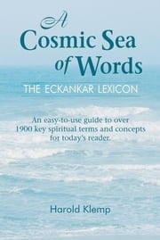A Cosmic Sea of Words: The ECKANKAR Lexicon ebook by Harold Klemp