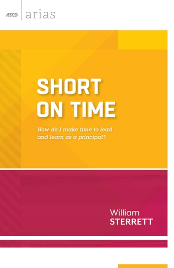 Short on Time - How do I make time to lead and learn as a principal? (ASCD Arias) ebook by William Sterrett
