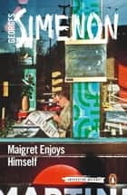 Maigret Enjoys Himself ebook by Georges Simenon, David Watson