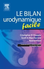 Le bilan urodynamique facile ebook by Cristopher R Chapple,Scott A MacDiarmid,Anand Patel,Gauthier Raynal,John Scott & Co