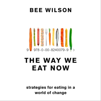 The Way We Eat Now: Strategies for Eating in a World of Change audiobook by Bee Wilson