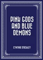 Pink Gods and Blue Demons ebook by Cynthia Stockley