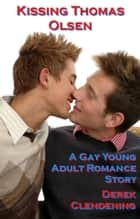 Kissing Thomas Olsen - A Gay Young Adult Romance Story ebook by Derek Clendening