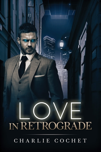 Love in Retrograde ebook by Charlie Cochet