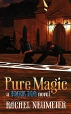 Pure Magic - Black Dog, #3 ebook by Rachel Neumeier