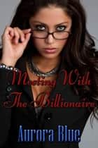 Meeting With The Billionaire ebook by Aurora Blue
