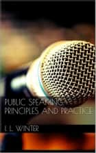 Public Speaking: Principles and Practice ebook by Irvah Lester Winter