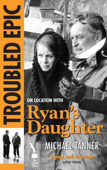 Troubled Epic: The Making of 'Ryan's Daughter' ebook by Michael Tanner