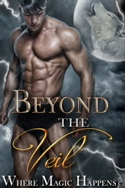 Beyond the Veil: A Boxed Set of Magical and Paranormal Romance ebook by Elianne Adams,Annie Nicholas,Kiki Howell,Gina Kincade,Lucy Leroux,Ever Coming,Rozlyn Sparks,Holley Trent,Sylvina Storm,Rachael Slate,Lisa Swallow,April A. Luna,Crystal Dawn,Sky Purington,Phoenix Johnson,Angelica Dawson,Tierney O'Malley,Rebekah R. Ganiere,Katie de Long,K.C. Stewart