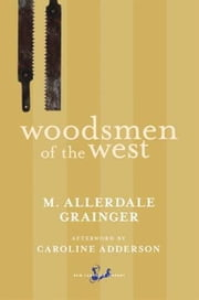 Woodsmen of the West ebook by Martin Allerdale Grainger,Caroline Adderson