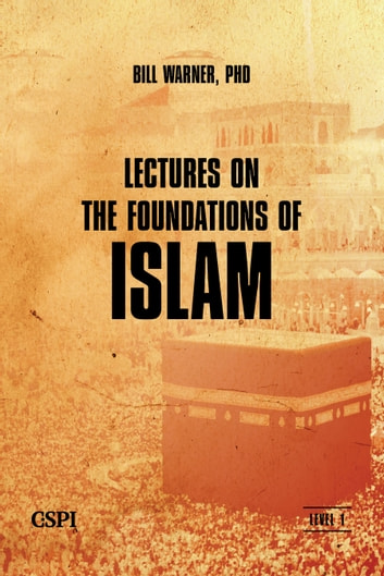 Lectures on the Foundations of Islam - A Self-Study Course ebook by Bill Warner
