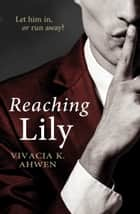 Reaching Lily ebook by Vivacia K Ahwen