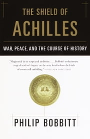 The Shield of Achilles - War, Peace, and the Course of History ebook by Philip Bobbitt