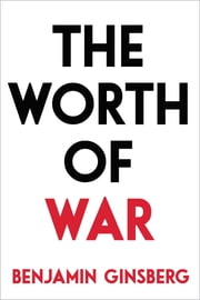 The Worth of War ebook by Benjamin Ginsberg
