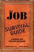 Your Job Survival Guide - A Manual for Thriving in Change ebook by Gregory Shea PhD, Robert E. Gunther