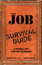 Your Job Survival Guide - A Manual for Thriving in Change ebook by Gregory Shea PhD,Robert E. Gunther