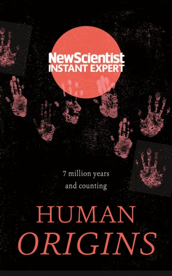 Human Origins - 7 million years and counting ebook by New Scientist