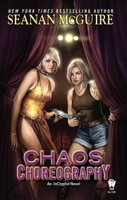 Chaos Choreography - An InCryptid Novel ebook by Seanan McGuire