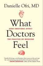 What Doctors Feel ebook by Danielle Ofri