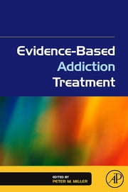 Evidence-Based Addiction Treatment ebook by Peter M. Miller
