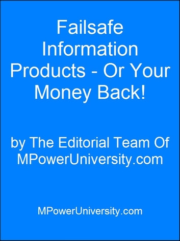 Failsafe Information Products Or Your Money Back! ebook by Editorial Team Of MPowerUniversity.com