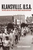 Klansville, U.S.A:The Rise and Fall of the Civil Rights-era Ku Klux Klan ebook by David Cunningham