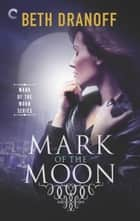 Mark of the Moon - A Dark and Tantalizing Paranormal Romance ebook by Beth Dranoff
