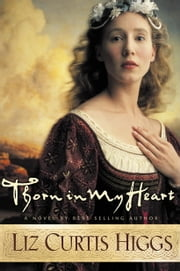 Thorn in My Heart ebook by Liz Curtis Higgs