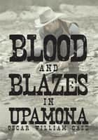 Blood and Blazes in Upamona ebook by Oscar William Case