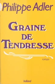 Graine de tendresse ebook by Philippe Adler