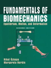 Fundamentals of Biomechanics - Equilibrium, Motion, and Deformation ebook by Nihat Özkaya,Dawn L. Leger,Margareta Nordin