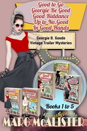 The Georgie B. Goode Vintage Trailer Mysteries Books 1-5 ebook by Marg McAlister