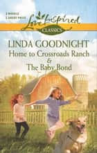 Home to Crossroads Ranch and The Baby Bond ebook by Linda Goodnight