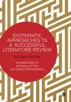 Systematic Approaches to a Successful Literature Review ebook by Andrew Booth,Anthea Sutton,Diana Papaioannou