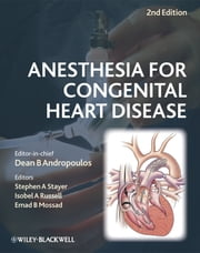 Anesthesia for Congenital Heart Disease ebook by Dean B. Andropoulos,Stephen A. Stayer,Isobel A. Russell,Emad B. Mossad