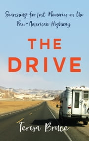 The Drive - Searching for Lost Memories on the Pan-American Highway ebook by Teresa Bruce