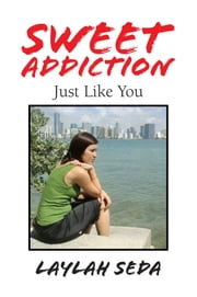 Sweet Addiction - Just Like You ebook by Laylah Seda